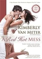 A Red Hot Mess ebook by Kimberly Van Meter
