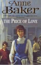 The Price of Love - An evocative saga of life, love and secrets ebook by Anne Baker