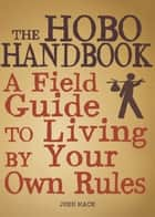 The Hobo Handbook: A Field Guide to Living by Your Own Rules ebook by Josh Mack