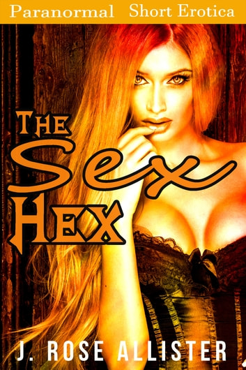 The Sex Hex ebook by J. Rose Allister