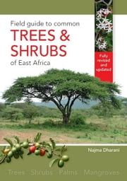 Field Guide to Common Trees & Shrubs of East Africa ebook by Dharani, Najma