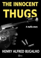 The Innocent Thugs: a Mafia Story ebook by Henry Alfred Bugalho