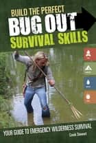 Build the Perfect Bug Out Survival Skills - Your Guide to Emergency Wilderness Survival ebook by Creek Stewart