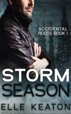 Storm Season - Accidental Roots, #1 ebook by Elle Keaton
