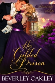 Her Gilded Prison - Daughters of Sin, #1 ebook by Beverley Oakley