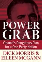 Power Grab ebook by Dick Morris,Eileen McGann