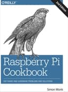 Raspberry Pi Cookbook - Software and Hardware Problems and Solutions ebook by Simon Monk