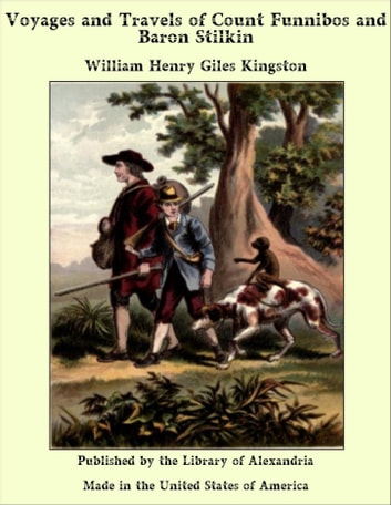 Voyages and Travels of Count Funnibos and Baron Stilkin ebook by William Henry Giles Kingston
