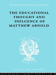 The Educational Thought and Influence of Matthew Arnold ebook by W.F. Connell