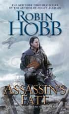 Assassin's Fate - Book III of the Fitz and the Fool trilogy ebook by Robin Hobb