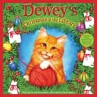 Dewey's Christmas At the Library ebook by Vicki Myron, Bret Witter, Steve James