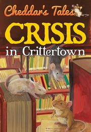 Cheddar's Tales Crisis in Crittertown ebook by Justine Fontes