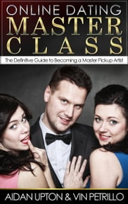 Online Dating Master Class ebook by Aidan Upton,Vin Petrillo