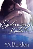 Seducing Kate ebook by Marci Bolden