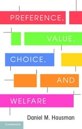 Preferences, Value, Choice, and Welfare ebook by Hausman, Daniel M.