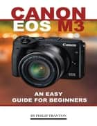 Canon Eos M3: An Easy Guide for Beginners ebook by Philip Tranton