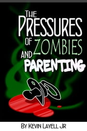 The Pressures of Zombies and Parenting ebook by Kevin Layell Jr