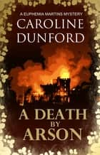 A Death by Arson - An enthralling mystery with an unforgettable heroine ebook by Caroline Dunford