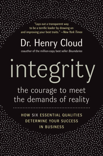 Integrity - The Courage to Meet the Demands of Reality ebook by Henry Cloud