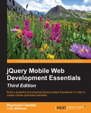 jQuery Mobile Web Development Essentials - Third Edition ebook by Raymond Camden,Andy Matthews