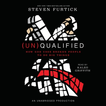 (Un)Qualified - How God Uses Broken People to Do Big Things audiobook by Steven Furtick