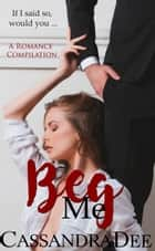 Beg Me - Sold to My Dad's Boss ebook by Cassandra Dee