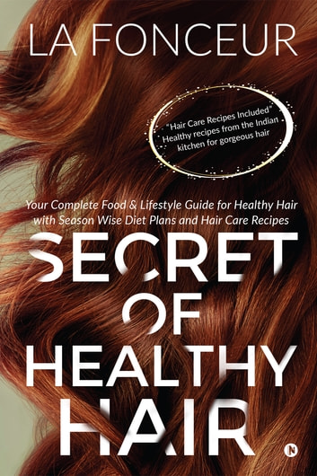 Secret of Healthy Hair - Your Complete Food & Lifestyle Guide for Healthy Hair with Season Wise Diet Plans and Hair Care Recipes ebook by La Fonceur