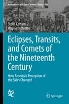 Eclipses, Transits, and Comets of the Nineteenth Century - How America's Perception of the Skies Changed ebook by Stella Cottam, Wayne Orchiston