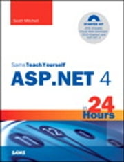 Sams Teach Yourself ASP.NET 4 in 24 Hours - Complete Starter Kit ebook by Scott Mitchell