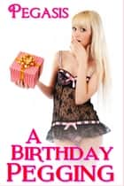 A Birthday Pegging ebook by Pegasis