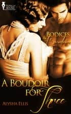 A Boudoir for Three ebook by Alysha Ellis
