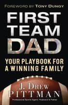 First Team Dad ebook by J. Drew Pittman,Tony Dungy