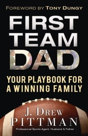 First Team Dad - Your Playbook for a Winning Family ebook by J. Drew Pittman,Tony Dungy