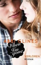 When I'm Gone – Verloren - Roman ebook by Abbi Glines, Heidi Lichtblau