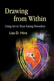 Drawing from Within - Using Art to Treat Eating Disorders ebook by Lisa Hinz