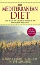 The Mediterranean Diet - (author To Come) ebook by Marissa Cloutier, Eve Adamson