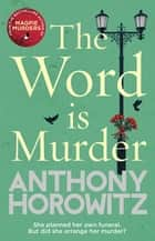 The Word Is Murder - The bestselling mystery from the author of Magpie Murders – you've never read a crime novel quite like this 電子書籍 by Anthony Horowitz