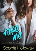 Take Me ebook by Sophie Holloway