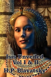Isis Unveiled - Vol. I & II ebook by H. P. Blavatsky