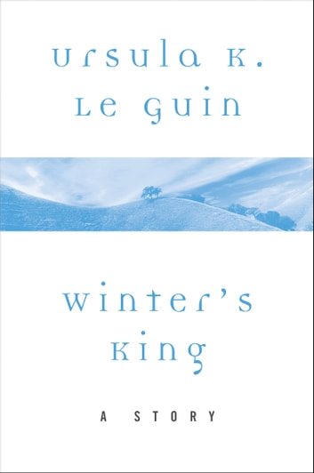 Winter's King - A Story ebook by Ursula K. Le Guin