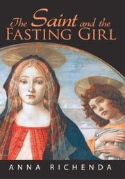 The Saint and the Fasting Girl ebook by Anna Richenda