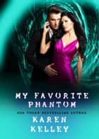 My Favorite Phantom: A Steamy, Laugh out Loud Paranormal Romance ebook by Karen Kelley