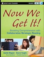 Now We Get It! - Boosting Comprehension with Collaborative Strategic Reading ebook by Janette K. Klingner,Sharon Vaughn,Alison Boardman,Elizabeth Swanson