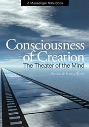 Consciousness of Creation: With Expanded Online Course ebook by Patricia & Stanley Walsh