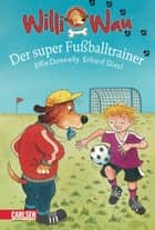 Willi Wau: Willi Wau - Der super Fußballtrainer ebook by Elfie A. Donnelly, Erhard Dietl