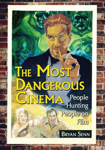 The Most Dangerous Cinema - People Hunting People on Film ebook by Bryan Senn