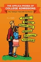THE APPLICA-PHOBIA OF COLLEGE ADMISSIONS ebook by P. J. Finer