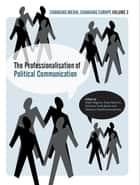 The Professionalisation of Political Communication ebook by Ralph Negrine, Christina Holtz-Bacha, Stylianos Papathanassopoulos