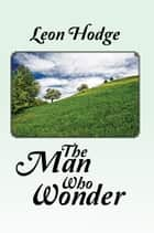 The Man Who Wonder ebook by Leon Hodge
