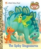 The Spiky Stegosaurus (Dinosaur Train) ebook by Andrea Posner-Sanchez, Dave Aikins